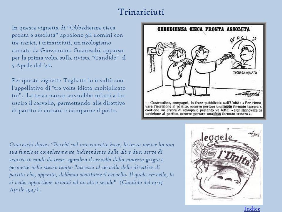 In questa vignetta di Obbedienza cieca pronta e assoluta appaiono gli uomini con tre narici, i trinariciuti, un neologismo coniato da Giovannino Guareschi, apparso per la prima volta sulla rivista Candido il 5 Aprile del '47.
