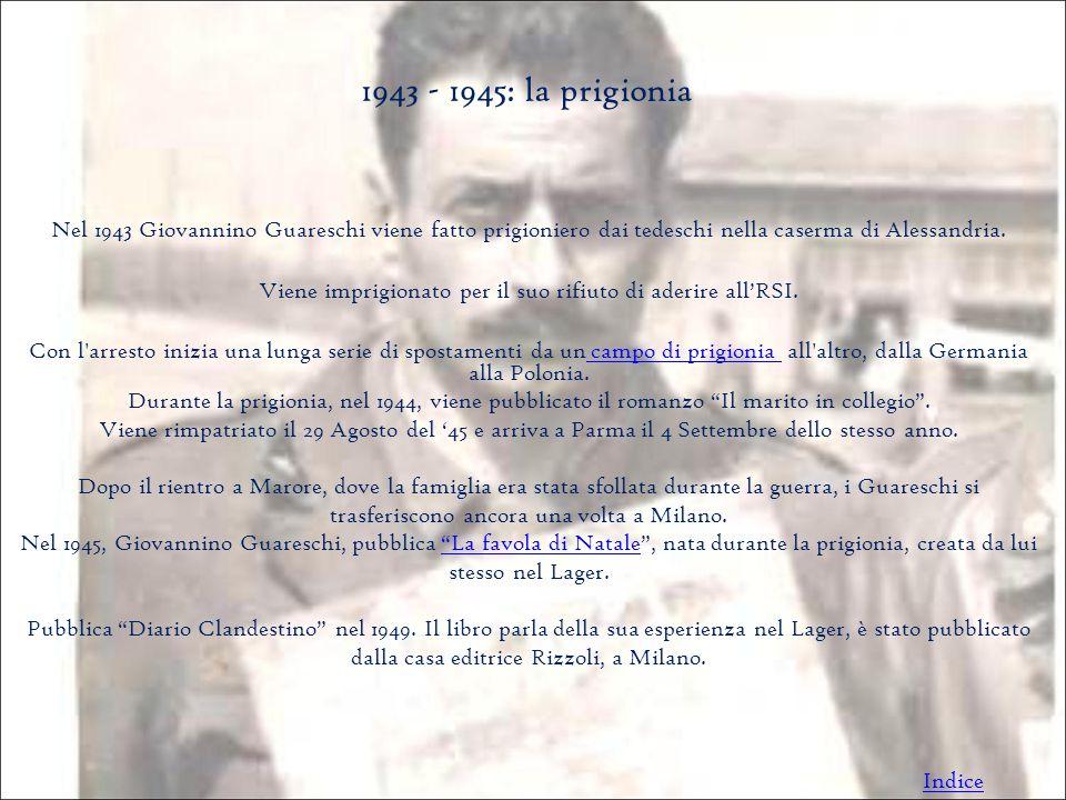1943 - 1945: la prigionia Nel 1943 Giovannino Guareschi viene fatto prigioniero dai tedeschi nella caserma di Alessandria.