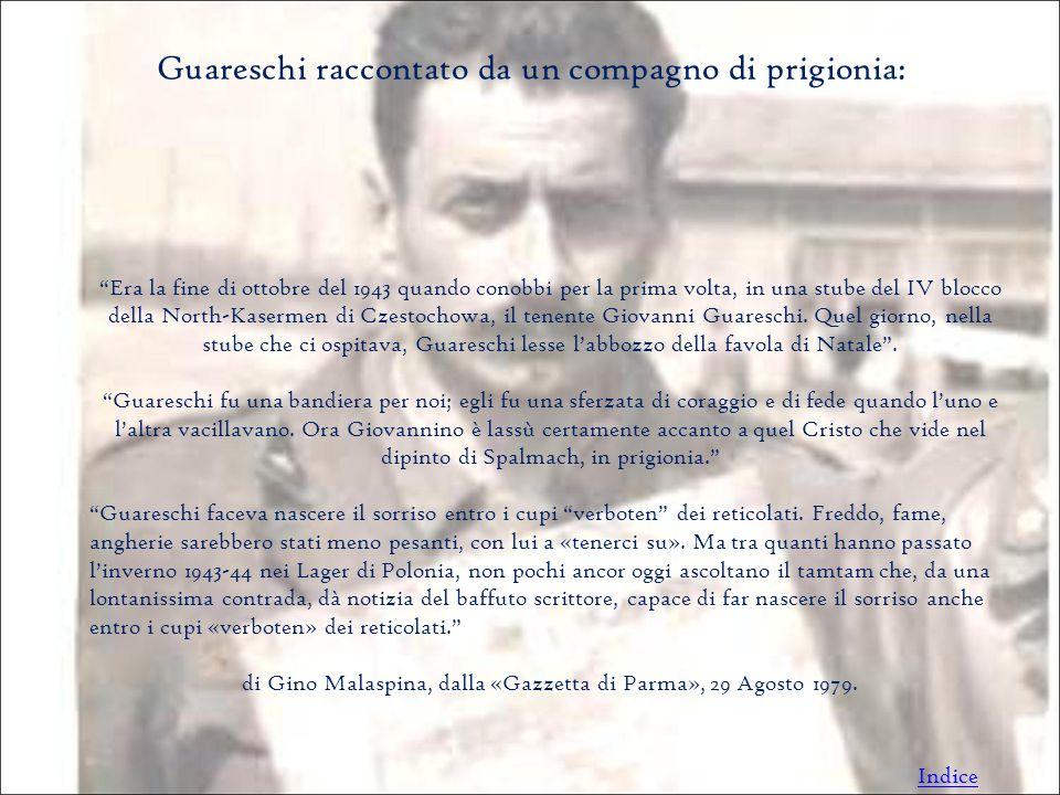 Guareschi raccontato da un compagno di prigionia: Era la fine di ottobre del 1943 quando conobbi per la prima volta, in una stube del IV blocco della North-Kasermen di Czestochowa, il tenente Giovanni Guareschi.