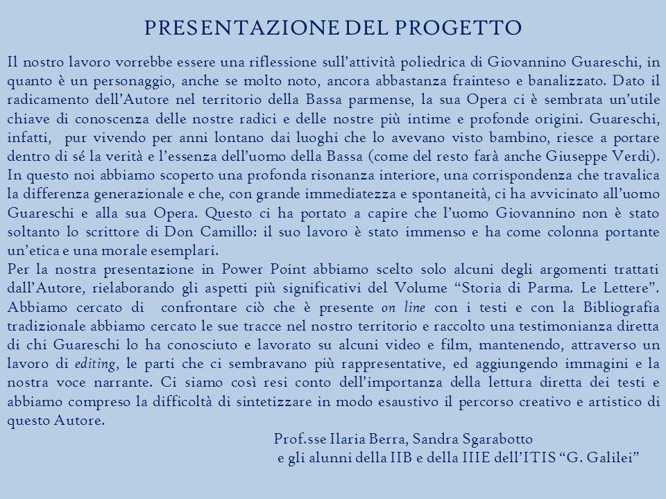 PRESENTAZIONE DEL PROGETTO Il nostro lavoro vorrebbe essere una riflessione sull'attività poliedrica di Giovannino Guareschi, in quanto è un personaggio, anche se molto noto, ancora abbastanza frainteso e banalizzato.