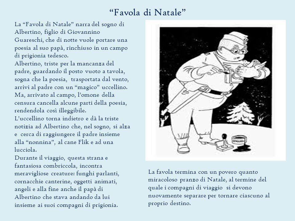 Favola di Natale La Favola di Natale narra del sogno di Albertino, figlio di Giovannino Guareschi, che di notte vuole portare una poesia al suo papà, rinchiuso in un campo di prigionia tedesco.