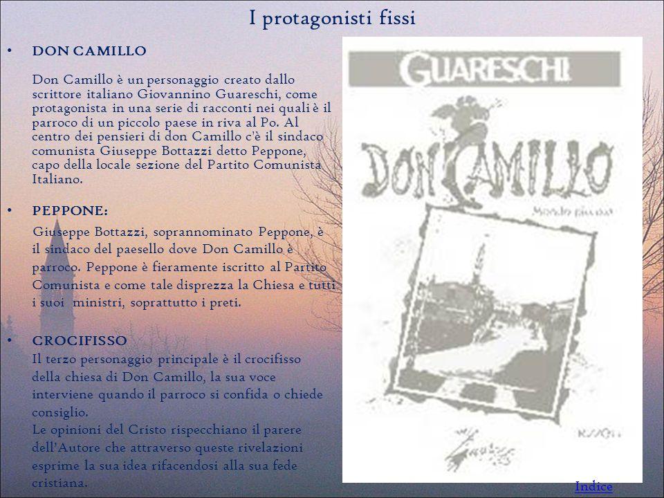 DON CAMILLO Don Camillo è un personaggio creato dallo scrittore italiano Giovannino Guareschi, come protagonista in una serie di racconti nei quali è il parroco di un piccolo paese in riva al Po.