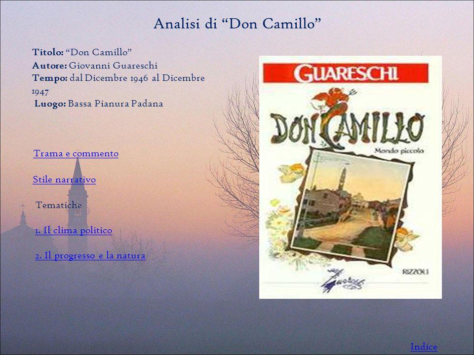 Analisi di Don Camillo Titolo: Don Camillo Autore: Giovanni Guareschi Tempo: dal Dicembre 1946 al Dicembre 1947 Luogo: Bassa Pianura Padana Trama e commento Stile narrativo Tematiche 1.