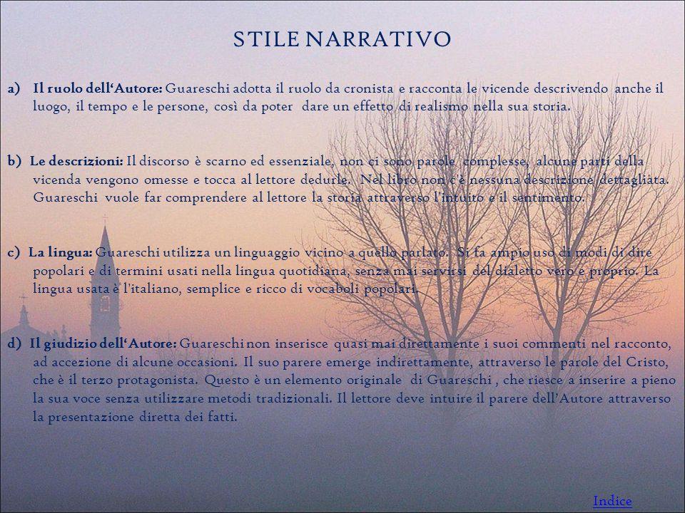 STILE NARRATIVO a)Il ruolo dell'Autore: Guareschi adotta il ruolo da cronista e racconta le vicende descrivendo anche il luogo, il tempo e le persone, così da poter dare un effetto di realismo nella sua storia.