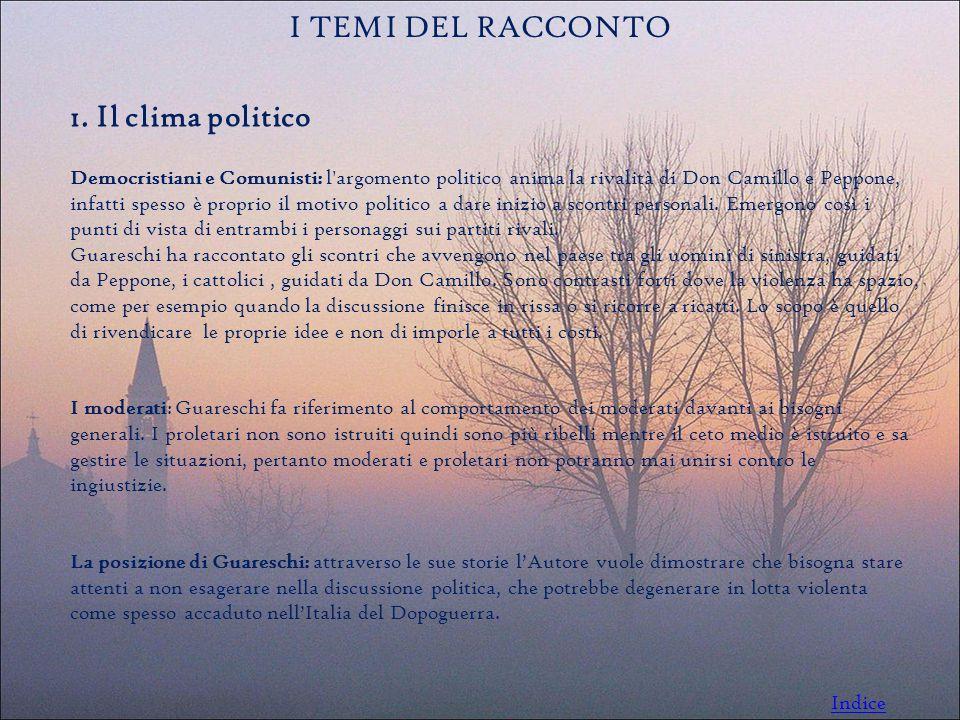 1. Il clima politico Democristiani e Comunisti: l'argomento politico anima la rivalità di Don Camillo e Peppone, infatti spesso è proprio il motivo po