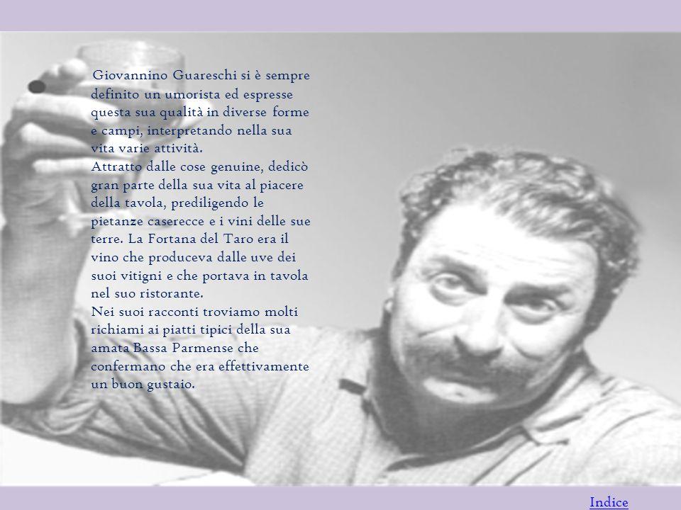 Indice Giovannino Guareschi si è sempre definito un umorista ed espresse questa sua qualità in diverse forme e campi, interpretando nella sua vita varie attività.
