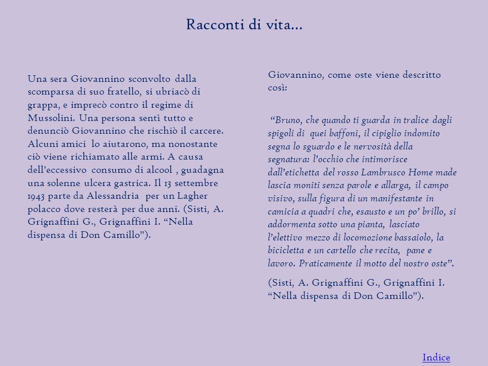 Una sera Giovannino sconvolto dalla scomparsa di suo fratello, si ubriacò di grappa, e imprecò contro il regime di Mussolini.