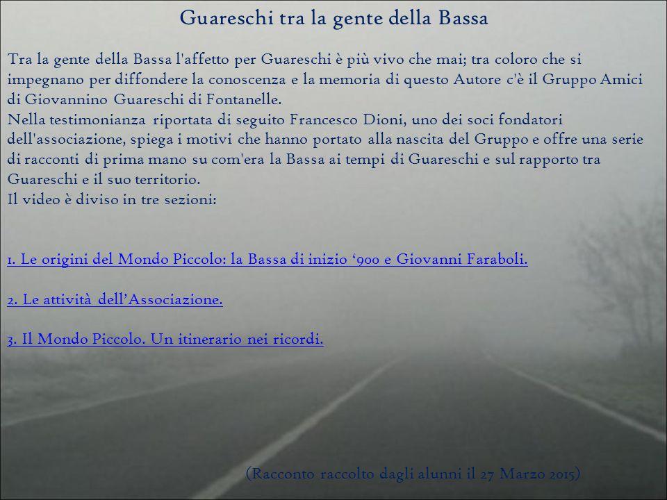 Tra la gente della Bassa l affetto per Guareschi è più vivo che mai; tra coloro che si impegnano per diffondere la conoscenza e la memoria di questo Autore c è il Gruppo Amici di Giovannino Guareschi di Fontanelle.