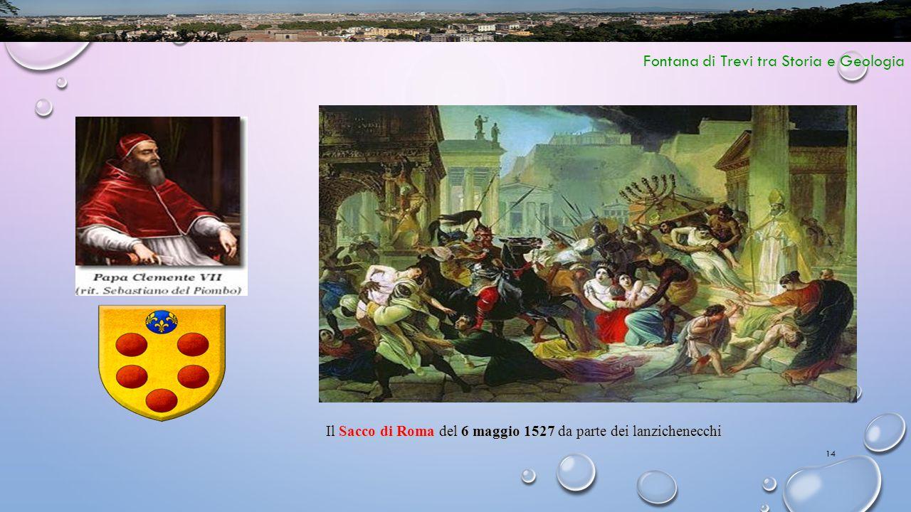 14 Fontana di Trevi tra Storia e Geologia Il Sacco di Roma del 6 maggio 1527 da parte dei lanzichenecchi