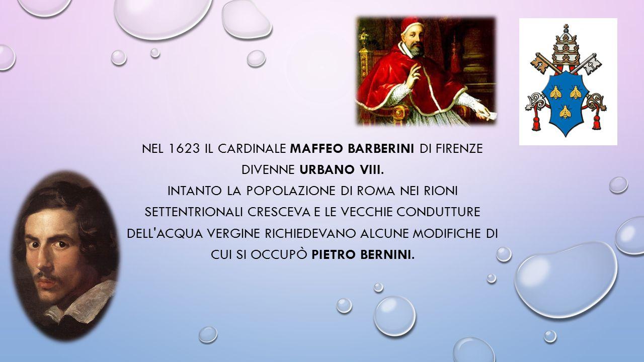 NEL 1623 IL CARDINALE MAFFEO BARBERINI DI FIRENZE DIVENNE URBANO VIII. INTANTO LA POPOLAZIONE DI ROMA NEI RIONI SETTENTRIONALI CRESCEVA E LE VECCHIE C