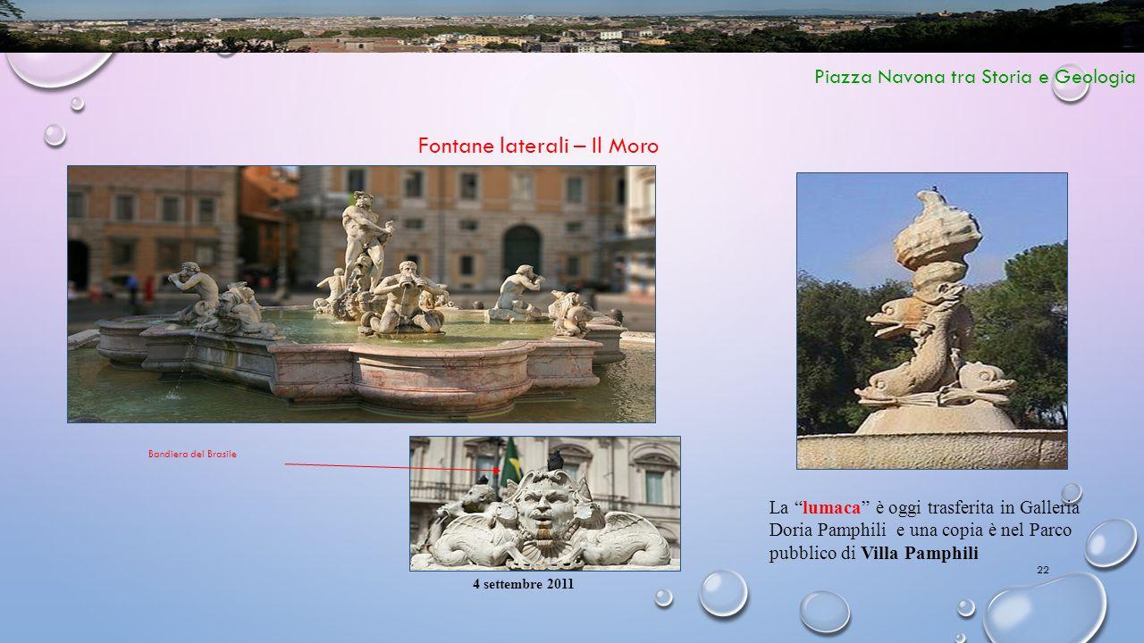 """22 Piazza Navona tra Storia e Geologia Fontane laterali – Il Moro 4 settembre 2011 La """"lumaca"""" è oggi trasferita in Galleria Doria Pamphili e una copi"""