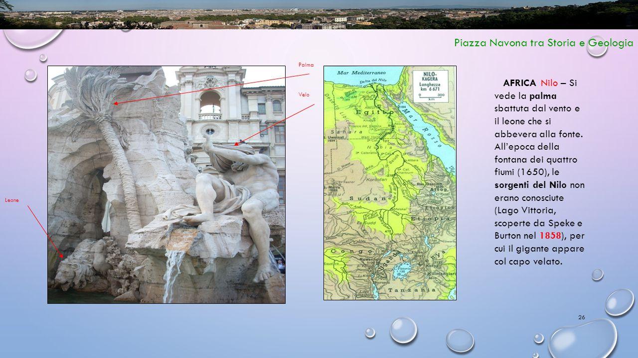 26 Piazza Navona tra Storia e Geologia AFRICA Nilo – Si vede la palma sbattuta dal vento e il leone che si abbevera alla fonte. All'epoca della fontan