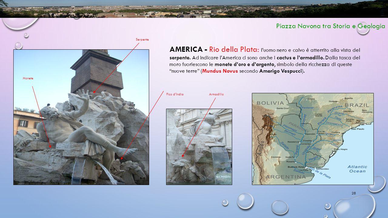 28 Piazza Navona tra Storia e Geologia AMERICA - Rio della Plata: l'uomo nero e calvo è atterrito alla vista del serpente. Ad indicare l'America ci so