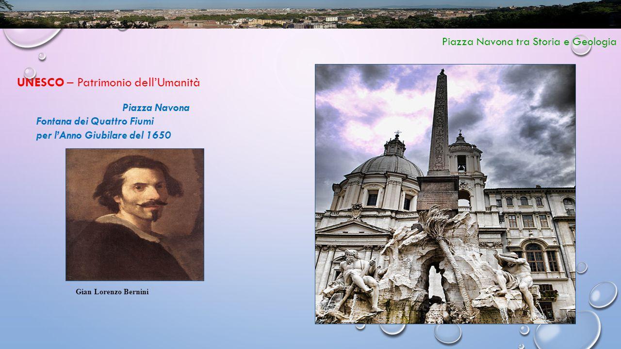7 Piazza Navona tra Storia e Geologia UNESCO – Patrimonio dell'Umanità Piazza Navona Fontana dei Quattro Fiumi per l'Anno Giubilare del 1650 Gian Lore