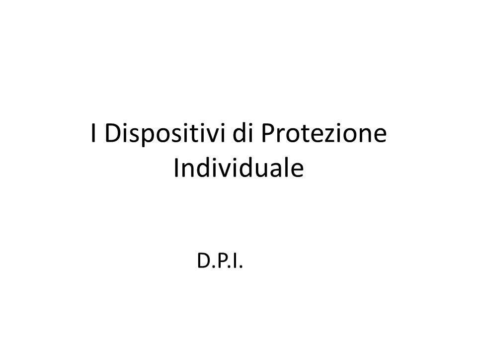I Dispositivi di Protezione Individuale D.P.I.