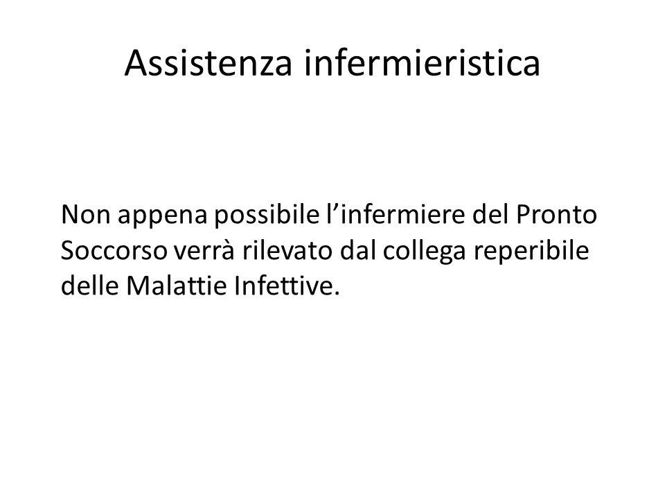 Assistenza infermieristica Non appena possibile l'infermiere del Pronto Soccorso verrà rilevato dal collega reperibile delle Malattie Infettive.