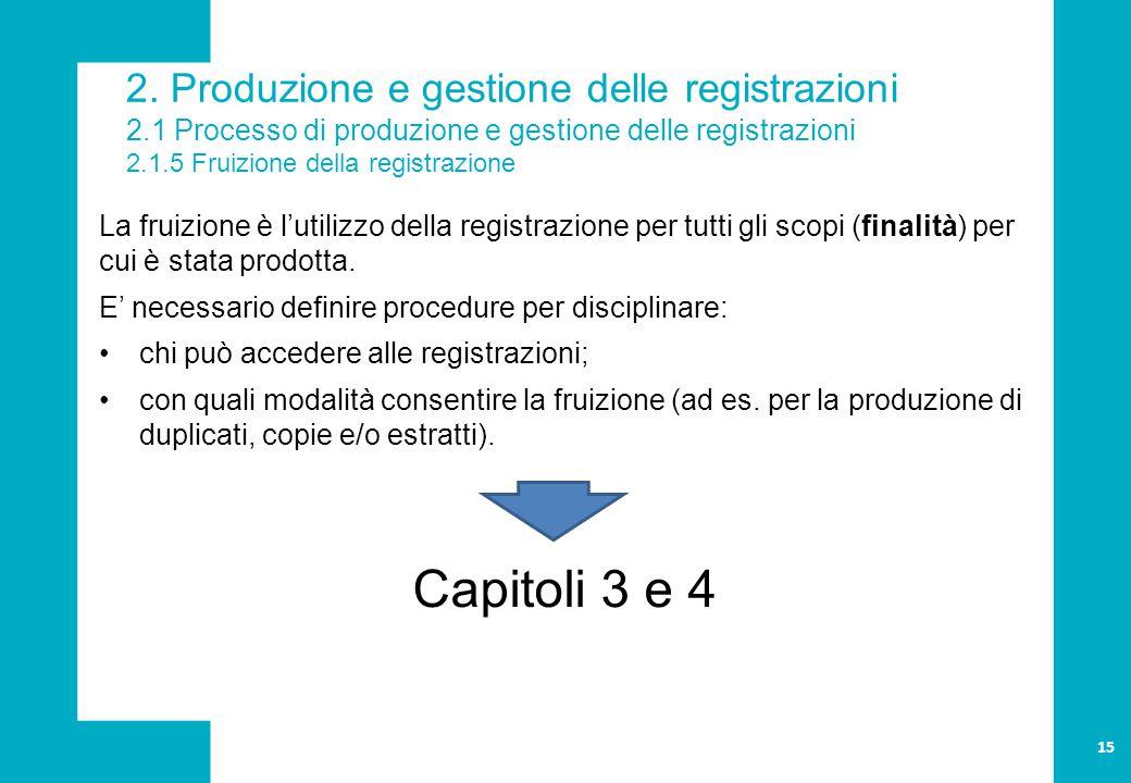 2. Produzione e gestione delle registrazioni 2.1 Processo di produzione e gestione delle registrazioni 2.1.5 Fruizione della registrazione La fruizion