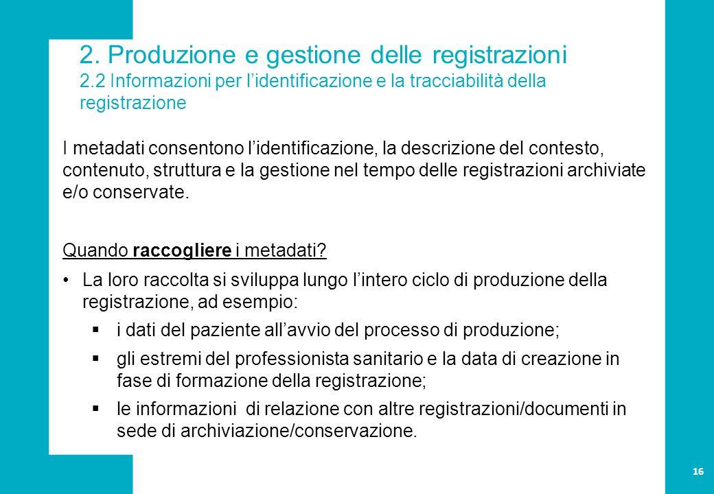 2. Produzione e gestione delle registrazioni 2.2 Informazioni per l'identificazione e la tracciabilità della registrazione I metadati consentono l'ide