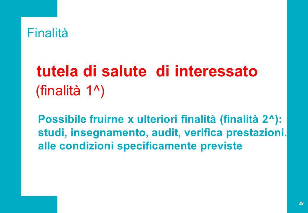 tutela di salute di interessato (finalità 1^) Possibile fruirne x ulteriori finalità (finalità 2^): studi, insegnamento, audit, verifica prestazioni..