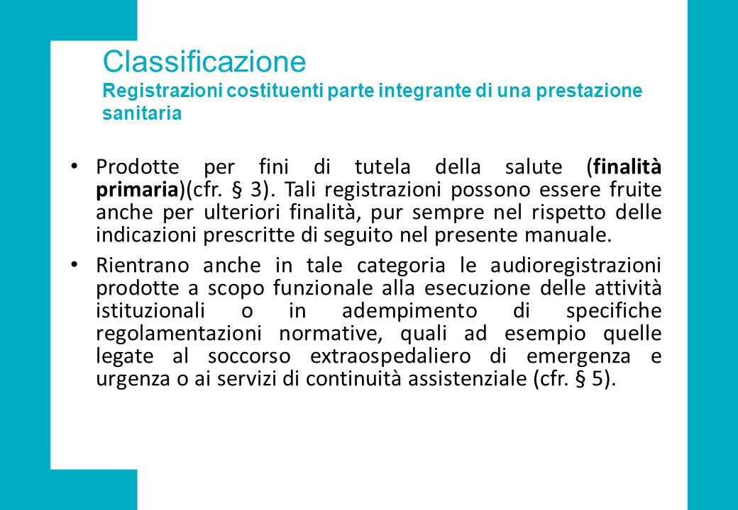 Classificazione Registrazioni costituenti parte integrante di una prestazione sanitaria Prodotte per fini di tutela della salute (finalità primaria)(cfr.
