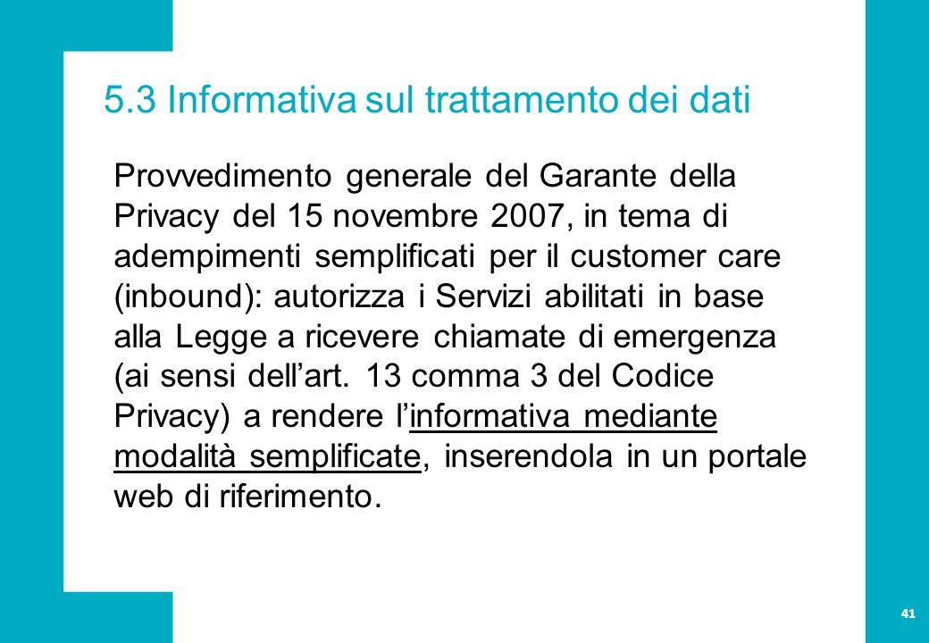5.3 Informativa sul trattamento dei dati Provvedimento generale del Garante della Privacy del 15 novembre 2007, in tema di adempimenti semplificati per il customer care (inbound): autorizza i Servizi abilitati in base alla Legge a ricevere chiamate di emergenza (ai sensi dell'art.
