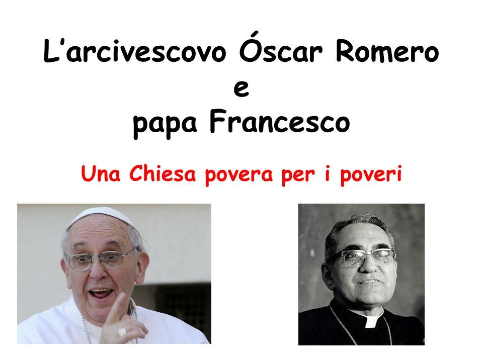 L'arcivescovo Óscar Romero e papa Francesco Una Chiesa povera per i poveri