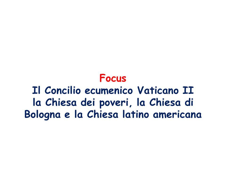 Focus Il Concilio ecumenico Vaticano II la Chiesa dei poveri, la Chiesa di Bologna e la Chiesa latino americana