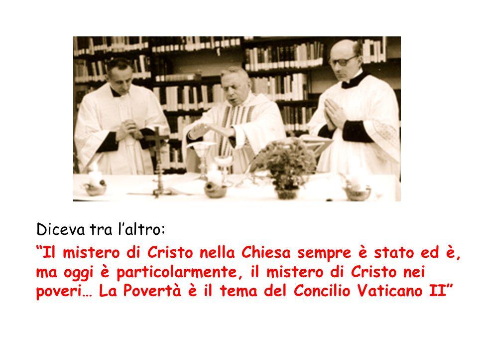 """Diceva tra l'altro: """"Il mistero di Cristo nella Chiesa sempre è stato ed è, ma oggi è particolarmente, il mistero di Cristo nei poveri… La Povertà è i"""