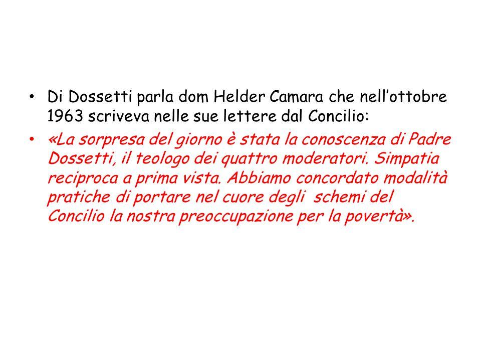 Di Dossetti parla dom Helder Camara che nell'ottobre 1963 scriveva nelle sue lettere dal Concilio: «La sorpresa del giorno è stata la conoscenza di Pa