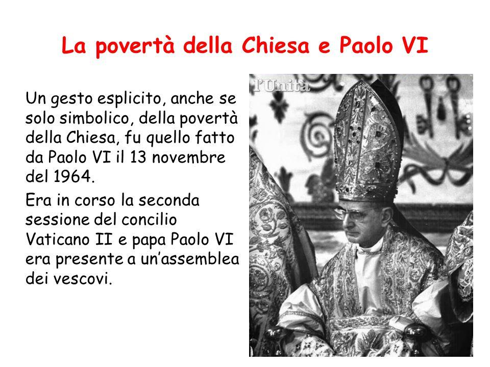 La povertà della Chiesa e Paolo VI Un gesto esplicito, anche se solo simbolico, della povertà della Chiesa, fu quello fatto da Paolo VI il 13 novembre