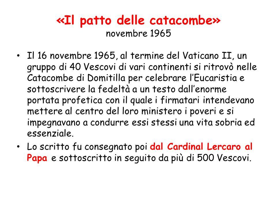 «Il patto delle catacombe» novembre 1965 Il 16 novembre 1965, al termine del Vaticano II, un gruppo di 40 Vescovi di vari continenti si ritrovò nelle