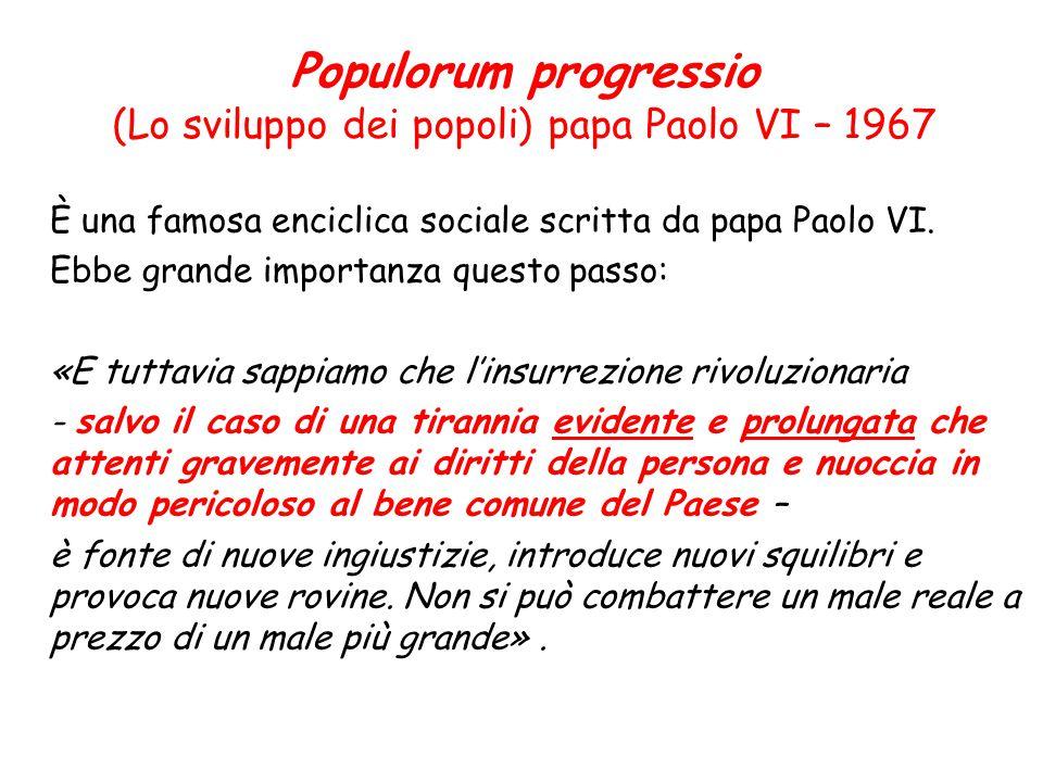 È una famosa enciclica sociale scritta da papa Paolo VI. Ebbe grande importanza questo passo: «E tuttavia sappiamo che l'insurrezione rivoluzionaria -