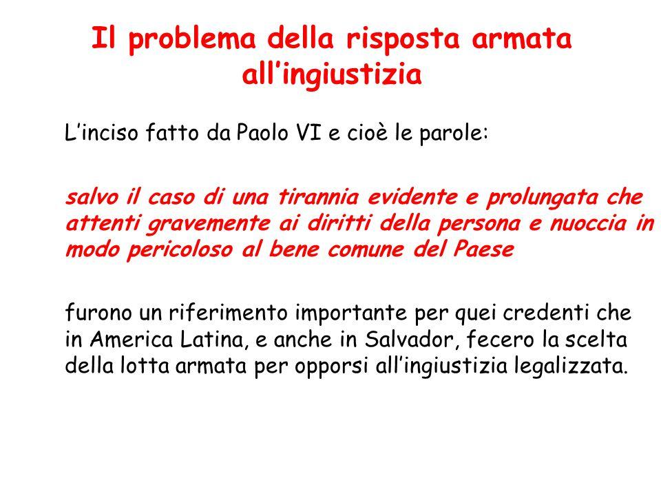 L'inciso fatto da Paolo VI e cioè le parole: salvo il caso di una tirannia evidente e prolungata che attenti gravemente ai diritti della persona e nuo