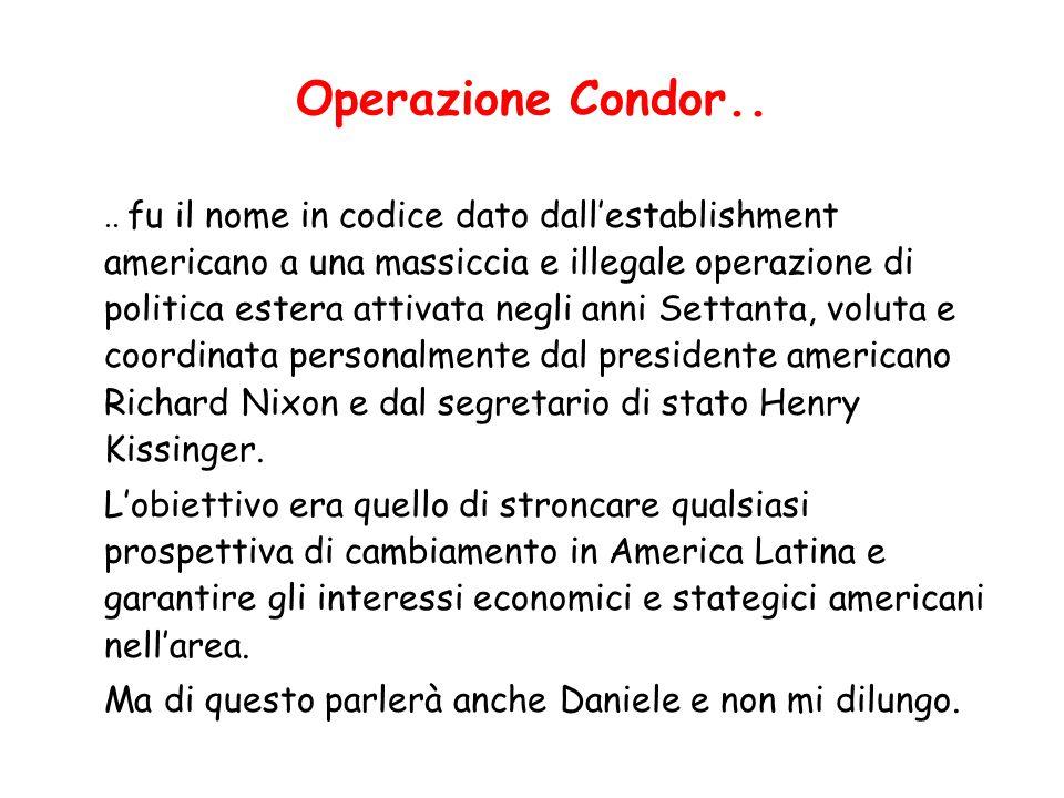 Operazione Condor.... fu il nome in codice dato dall'establishment americano a una massiccia e illegale operazione di politica estera attivata negli a