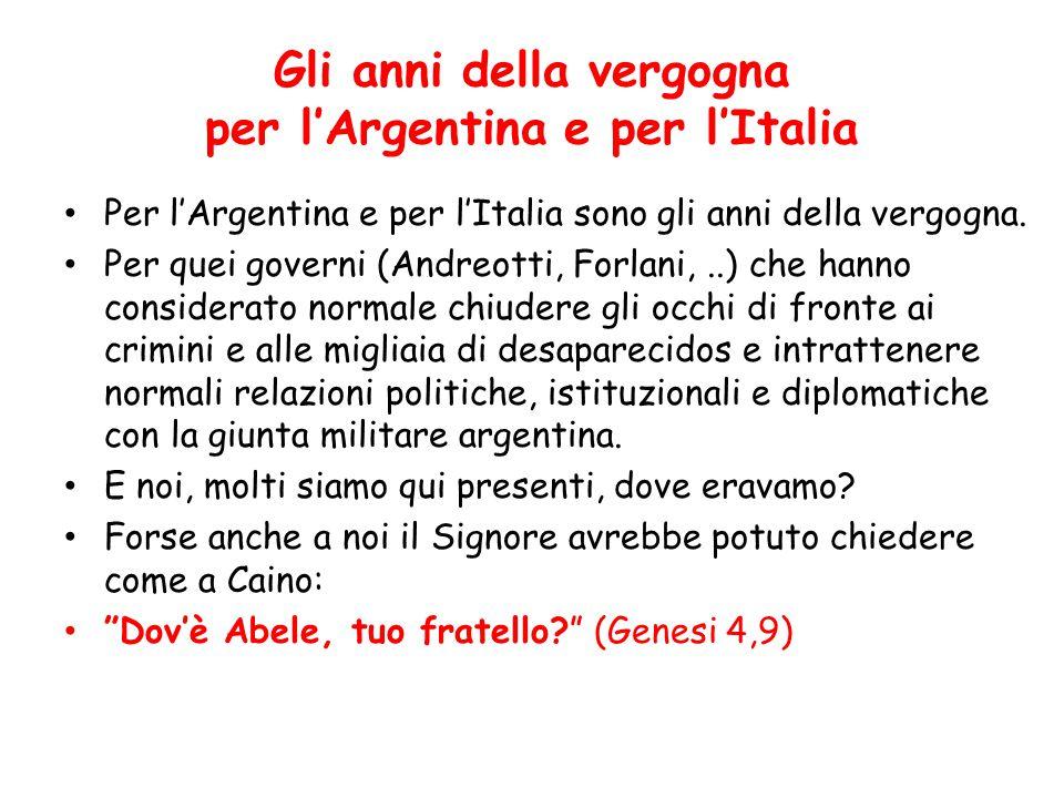 Gli anni della vergogna per l'Argentina e per l'Italia Per l'Argentina e per l'Italia sono gli anni della vergogna. Per quei governi (Andreotti, Forla