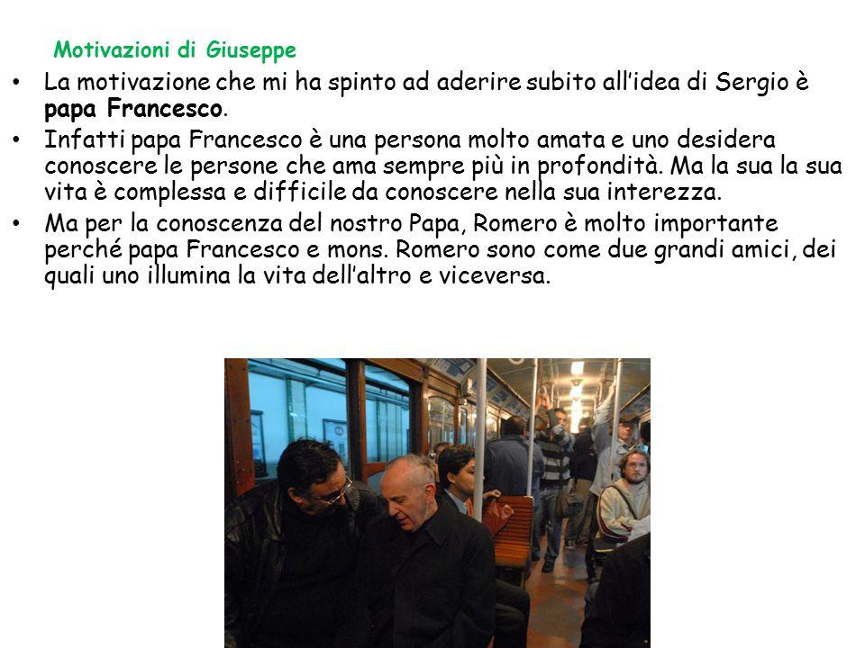 La motivazione che mi ha spinto ad aderire subito all'idea di Sergio è papa Francesco. Infatti papa Francesco è una persona molto amata e uno desidera