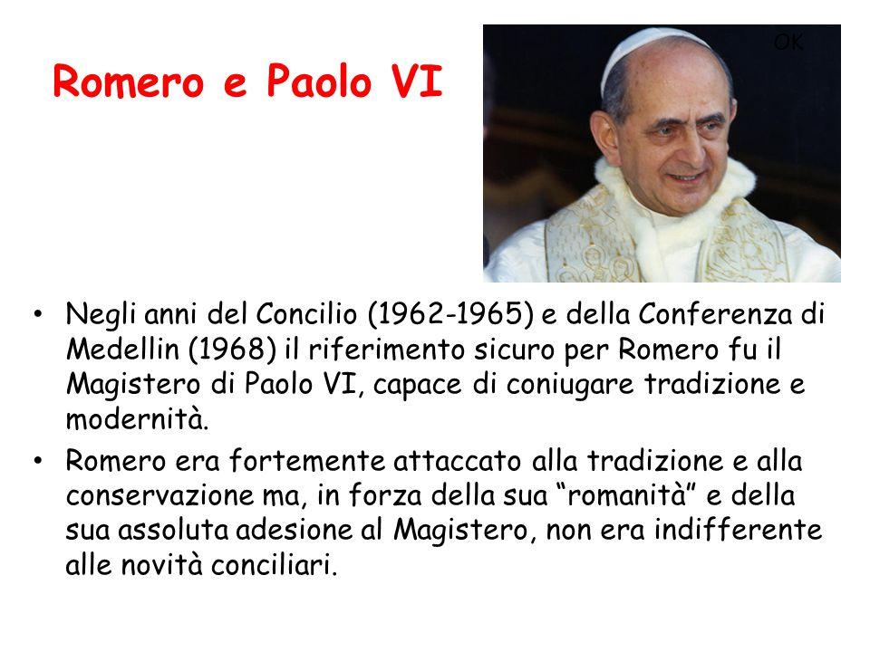 Romero e Paolo VI Negli anni del Concilio (1962-1965) e della Conferenza di Medellin (1968) il riferimento sicuro per Romero fu il Magistero di Paolo