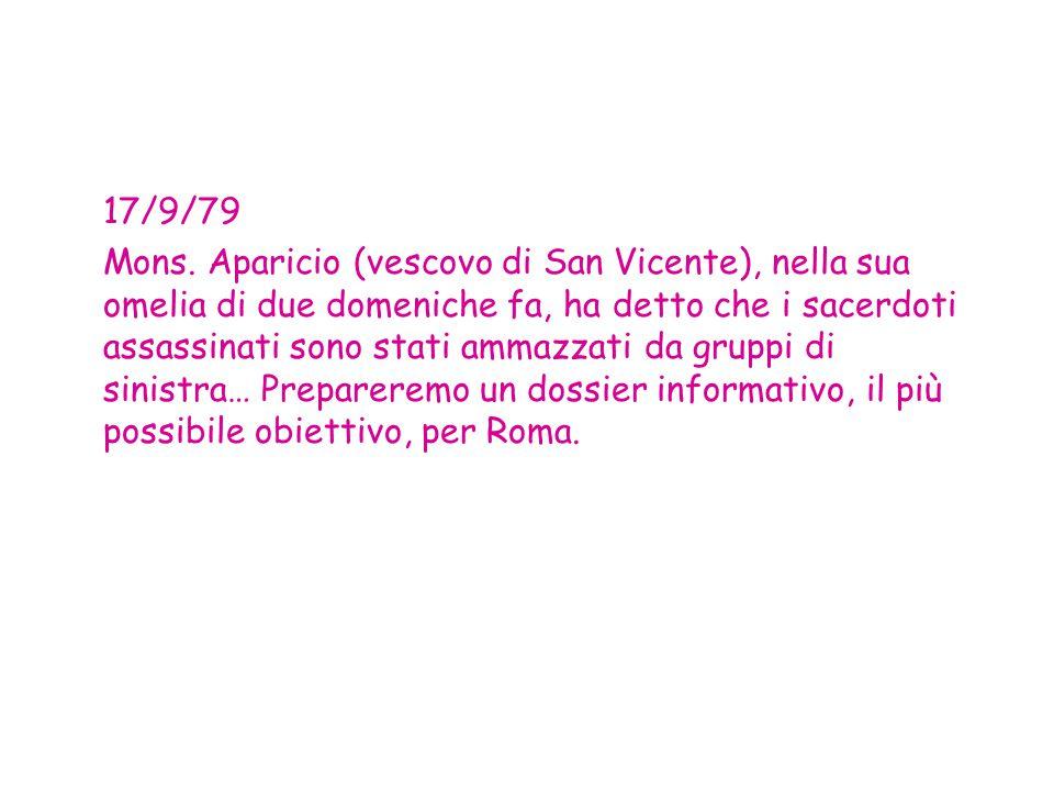 17/9/79 Mons. Aparicio (vescovo di San Vicente), nella sua omelia di due domeniche fa, ha detto che i sacerdoti assassinati sono stati ammazzati da gr