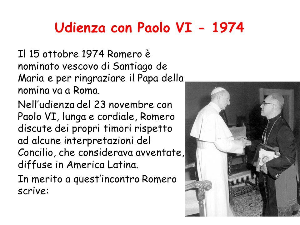 Udienza con Paolo VI - 1974 Il 15 ottobre 1974 Romero è nominato vescovo di Santiago de Maria e per ringraziare il Papa della nomina va a Roma. Nell'u
