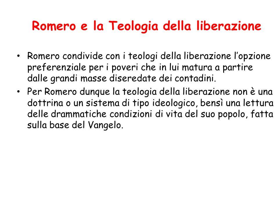 Romero e la Teologia della liberazione Romero condivide con i teologi della liberazione l'opzione preferenziale per i poveri che in lui matura a parti