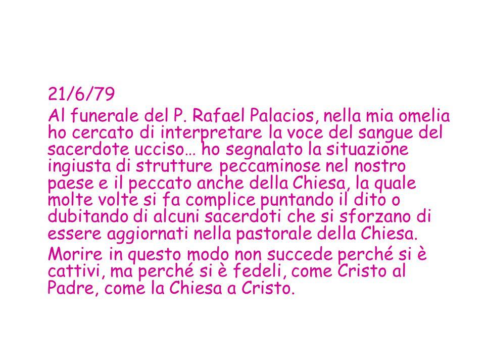 21/6/79 Al funerale del P. Rafael Palacios, nella mia omelia ho cercato di interpretare la voce del sangue del sacerdote ucciso… ho segnalato la situa