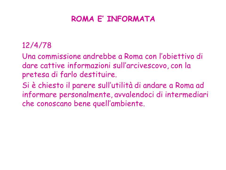 ROMA E' INFORMATA 12/4/78 Una commissione andrebbe a Roma con l'obiettivo di dare cattive informazioni sull'arcivescovo, con la pretesa di farlo desti