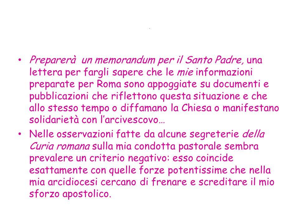 . Preparerà un memorandum per il Santo Padre, una lettera per fargli sapere che le mie informazioni preparate per Roma sono appoggiate su documenti e