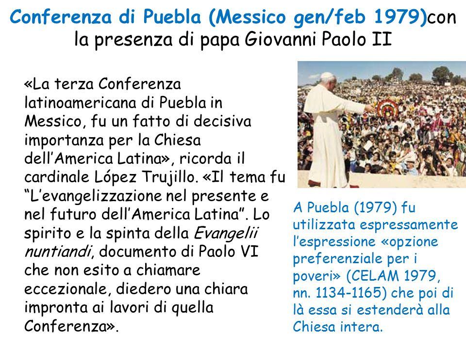 Conferenza di Puebla (Messico gen/feb 1979)con la presenza di papa Giovanni Paolo II «La terza Conferenza latinoamericana di Puebla in Messico, fu un