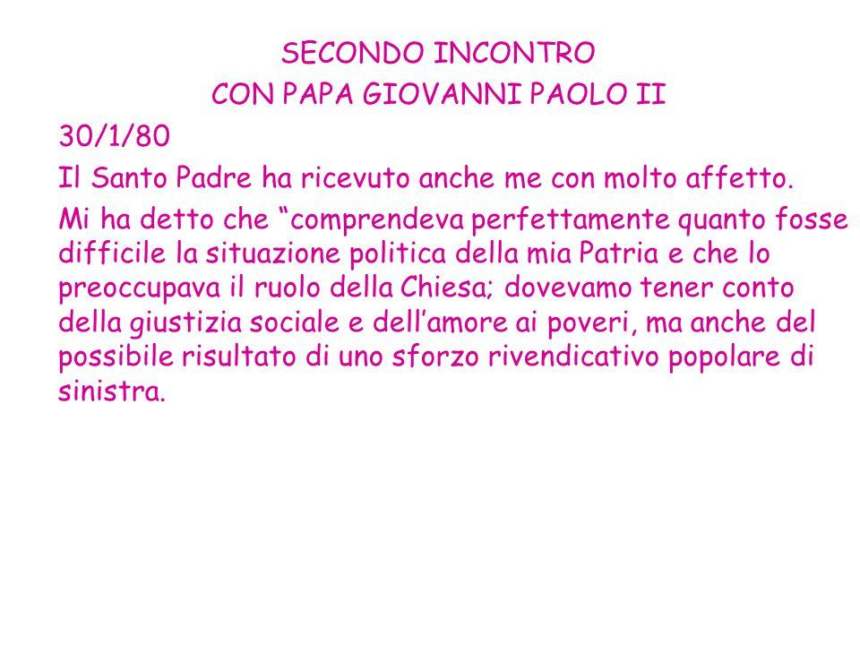 """SECONDO INCONTRO CON PAPA GIOVANNI PAOLO II 30/1/80 Il Santo Padre ha ricevuto anche me con molto affetto. Mi ha detto che """"comprendeva perfettamente"""