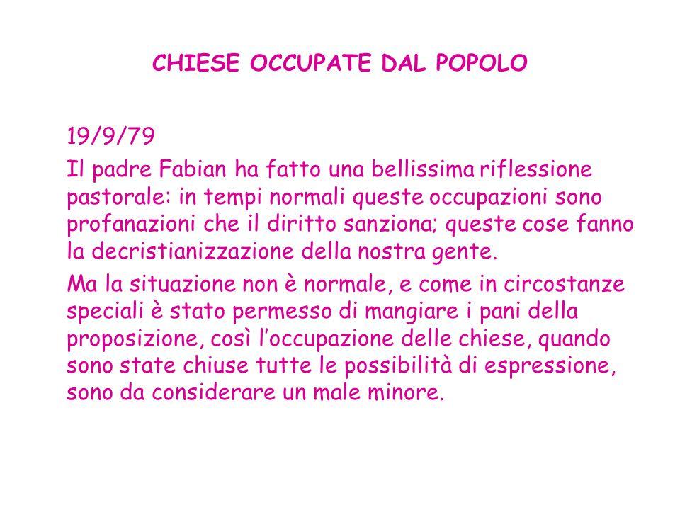CHIESE OCCUPATE DAL POPOLO 19/9/79 Il padre Fabian ha fatto una bellissima riflessione pastorale: in tempi normali queste occupazioni sono profanazion