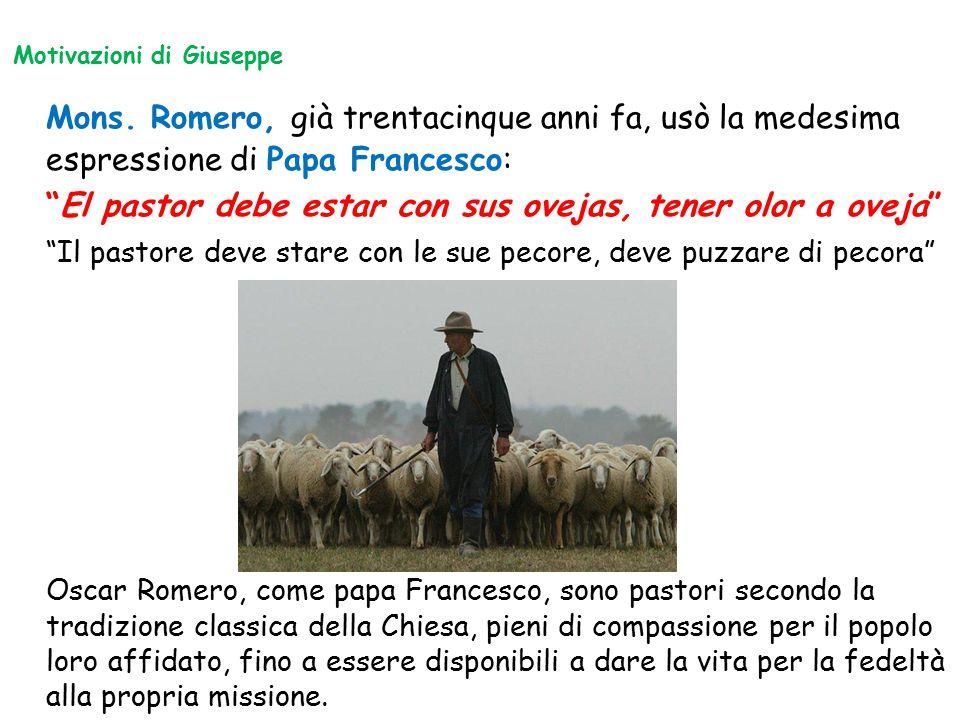 "Mons. Romero, già trentacinque anni fa, usò la medesima espressione di Papa Francesco: ""El pastor debe estar con sus ovejas, tener olor a oveja"" ""Il p"