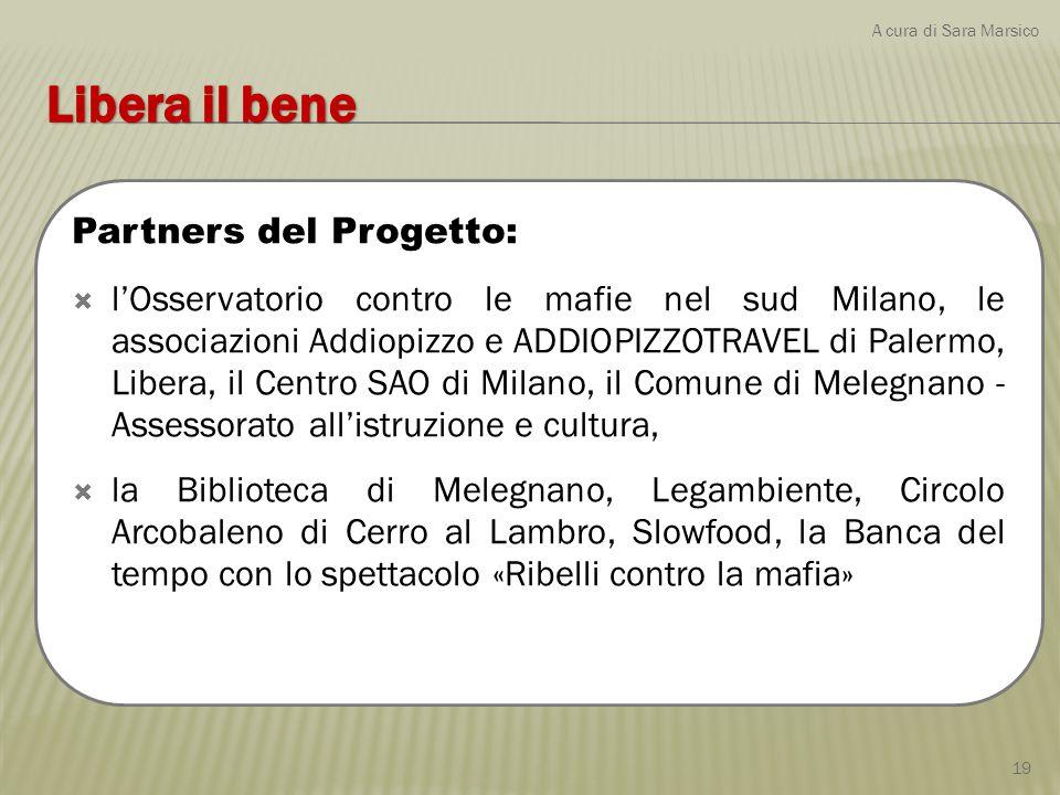 Partners del Progetto:  l'Osservatorio contro le mafie nel sud Milano, le associazioni Addiopizzo e ADDIOPIZZOTRAVEL di Palermo, Libera, il Centro SA