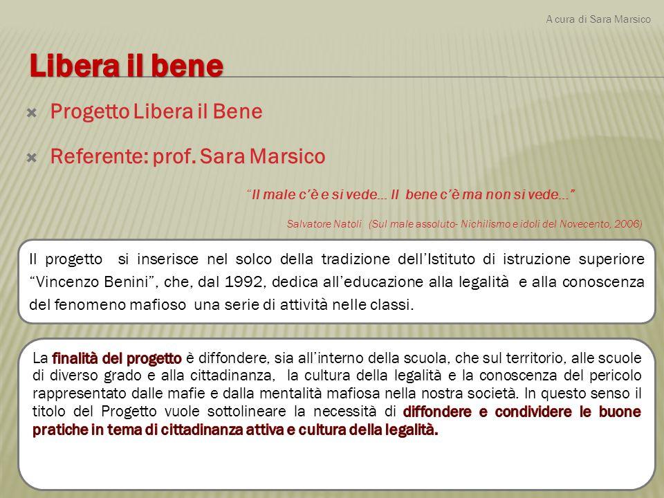 """ Progetto Libera il Bene  Referente: prof. Sara Marsico """"Il male c'è e si vede... Il bene c'è ma non si vede…"""" Salvatore Natoli (Sul male assoluto-"""