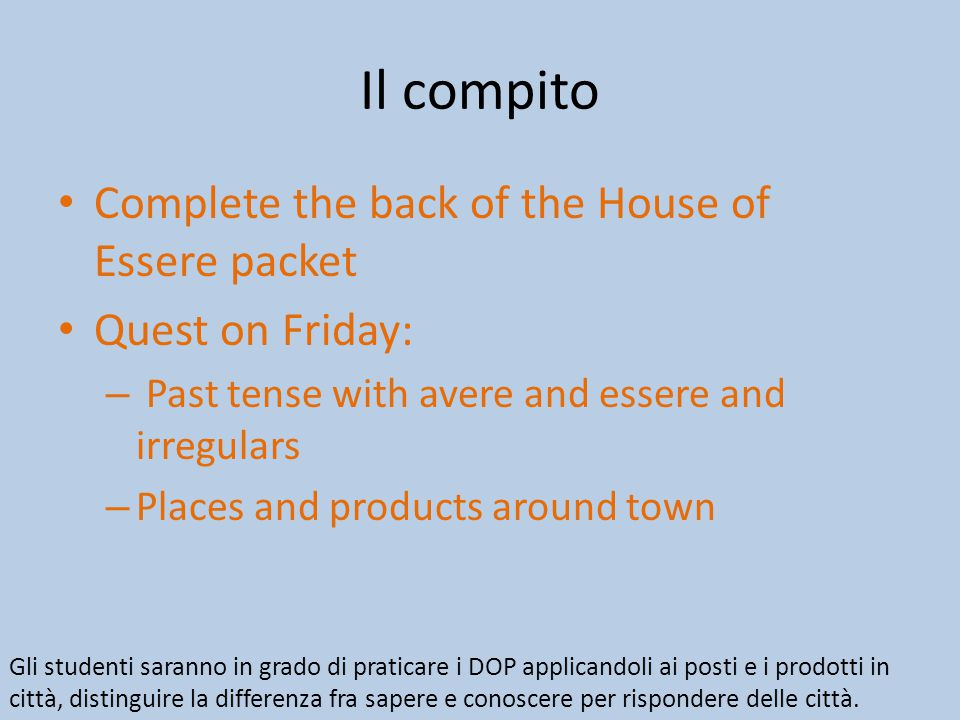 Il compito Complete the back of the House of Essere packet Quest on Friday: – Past tense with avere and essere and irregulars – Places and products ar